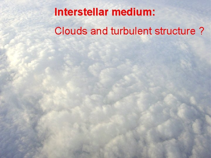 Interstellar medium: Clouds and turbulent structure ?