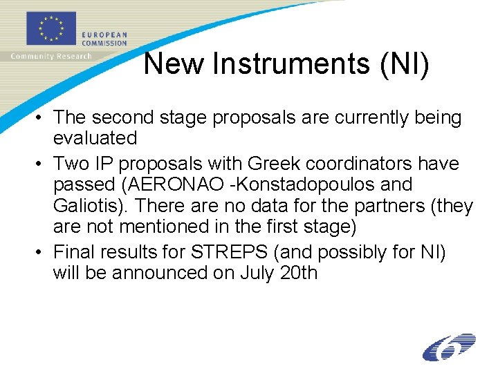 New Instruments (NI) • The second stage proposals are currently being evaluated • Two
