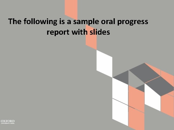 The following is a sample oral progress report with slides