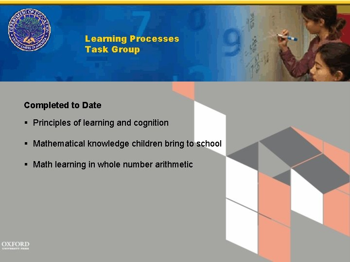 Learning Processes Task Group Completed to Date § Principles of learning and cognition §