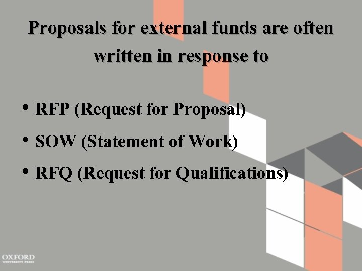 Proposals for external funds are often written in response to • RFP (Request for