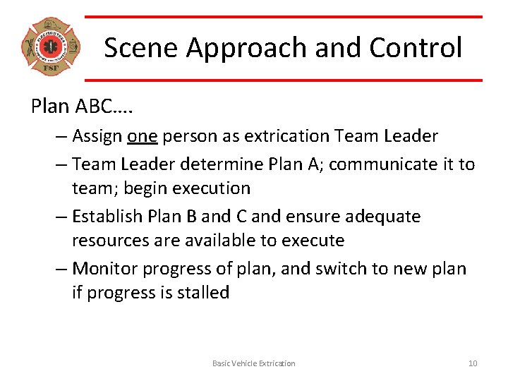 Scene Approach and Control Plan ABC…. – Assign one person as extrication Team Leader