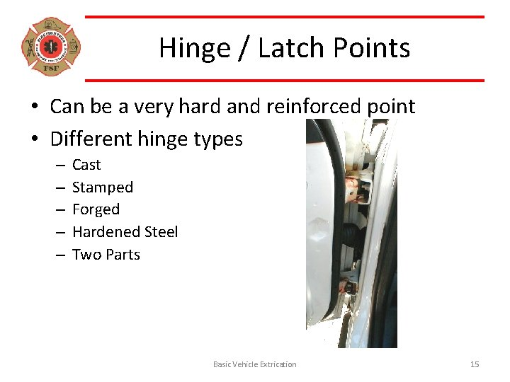 Hinge / Latch Points • Can be a very hard and reinforced point •