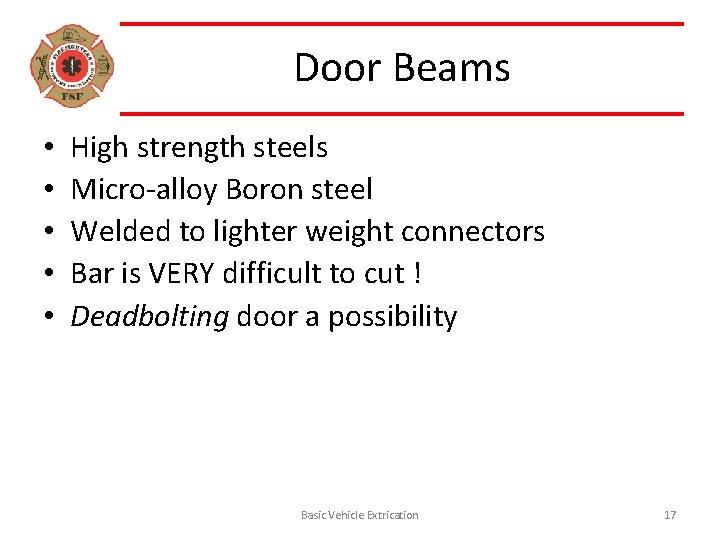 Door Beams • • • High strength steels Micro-alloy Boron steel Welded to lighter