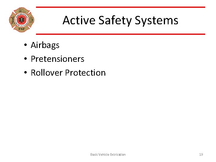 Active Safety Systems • Airbags • Pretensioners • Rollover Protection Basic Vehicle Extrication 19
