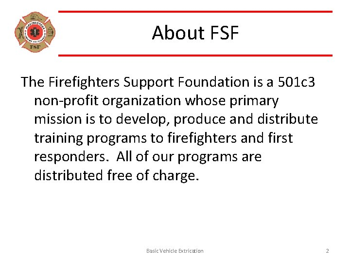 About FSF The Firefighters Support Foundation is a 501 c 3 non-profit organization whose
