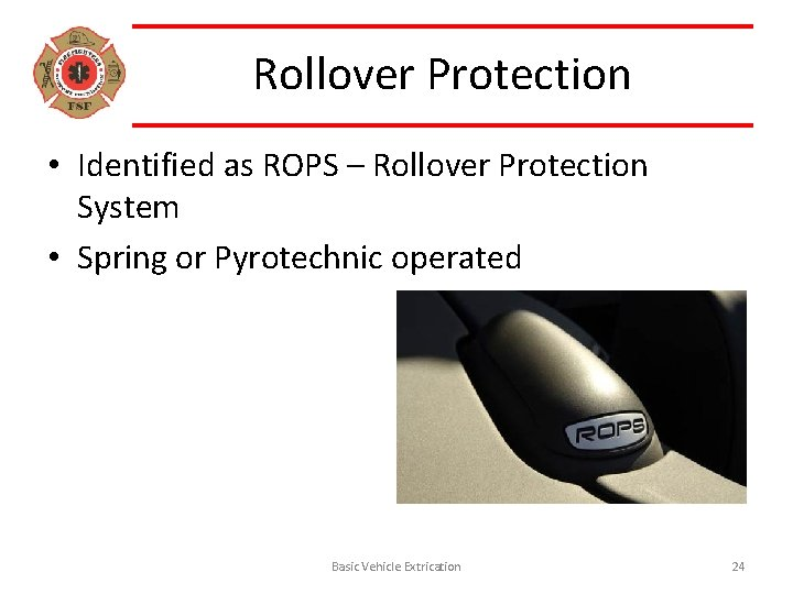 Rollover Protection • Identified as ROPS – Rollover Protection System • Spring or Pyrotechnic
