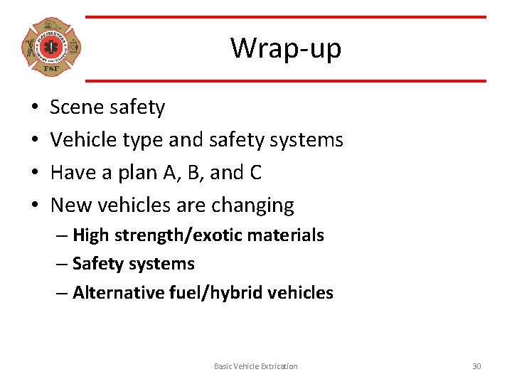 Wrap-up • • Scene safety Vehicle type and safety systems Have a plan A,