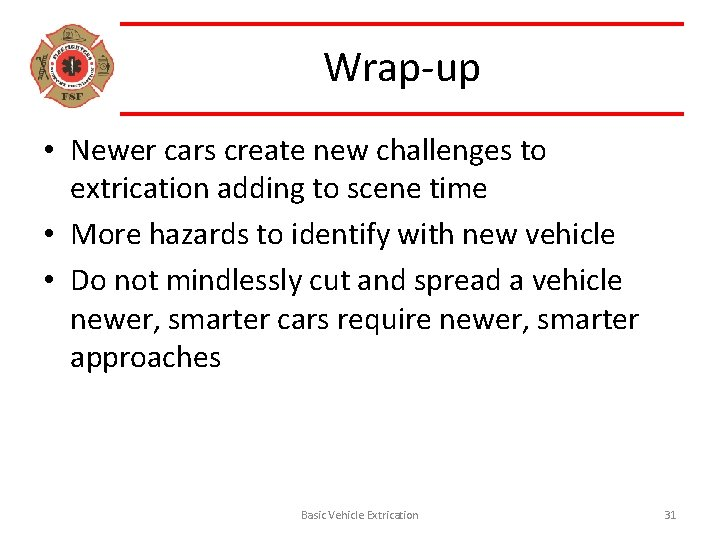 Wrap-up • Newer cars create new challenges to extrication adding to scene time •