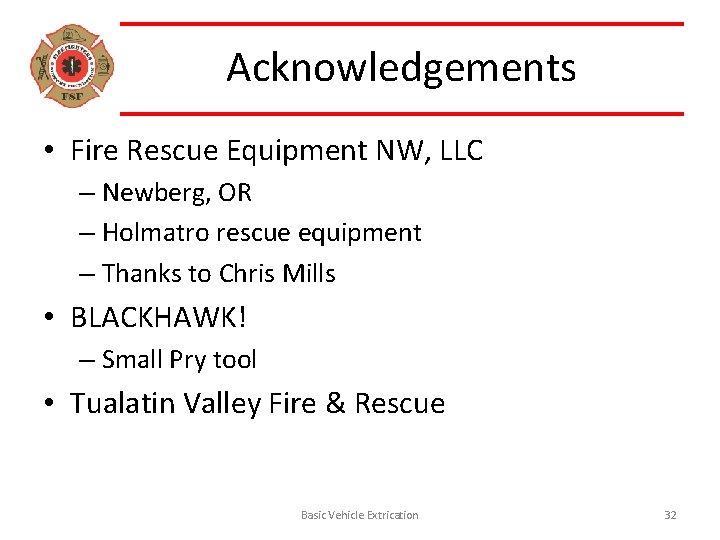 Acknowledgements • Fire Rescue Equipment NW, LLC – Newberg, OR – Holmatro rescue equipment