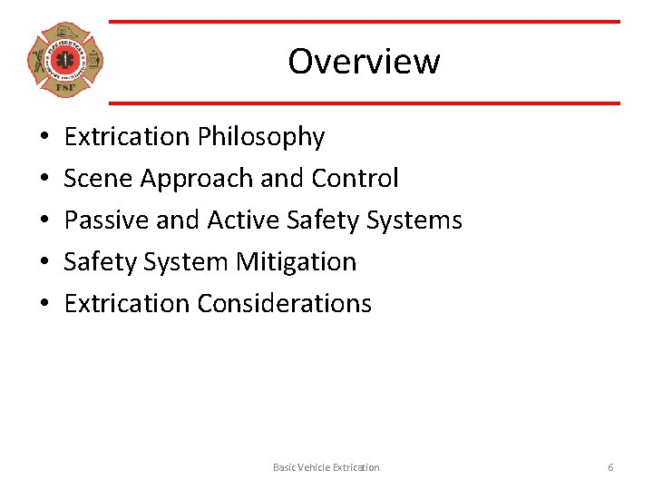 Overview • • • Extrication Philosophy Scene Approach and Control Passive and Active Safety