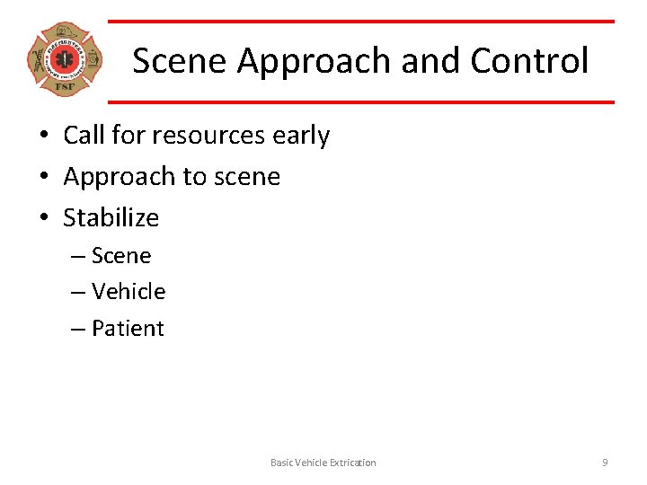 Scene Approach and Control • Call for resources early • Approach to scene •