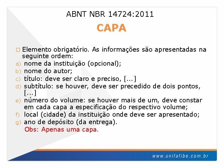 ABNT NBR 14724: 2011 CAPA � Elemento obrigatório. As informações são apresentadas na seguinte