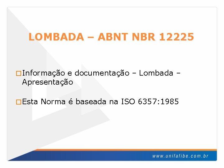LOMBADA – ABNT NBR 12225 � Informação e documentação – Lombada – Apresentação �