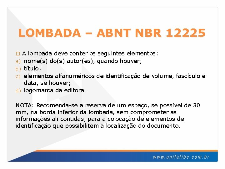 LOMBADA – ABNT NBR 12225 A lombada deve conter os seguintes elementos: a) nome(s)