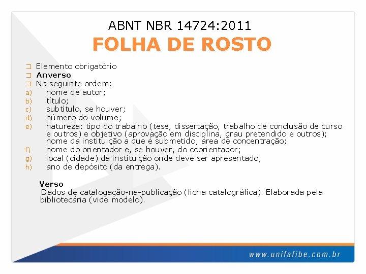 ABNT NBR 14724: 2011 FOLHA DE ROSTO Elemento obrigatório Anverso Na seguinte ordem: nome