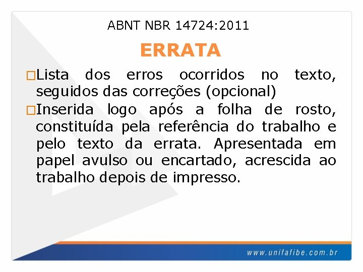 ABNT NBR 14724: 2011 ERRATA �Lista dos erros ocorridos no texto, seguidos das correções