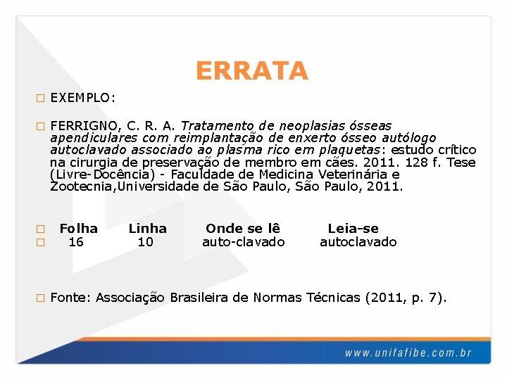 ERRATA � EXEMPLO: � FERRIGNO, C. R. A. Tratamento de neoplasias ósseas apendiculares com