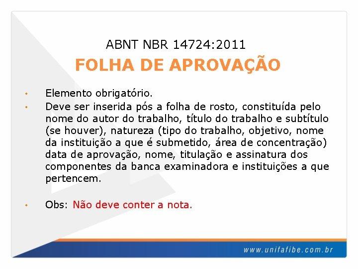 ABNT NBR 14724: 2011 FOLHA DE APROVAÇÃO • • • Elemento obrigatório. Deve ser