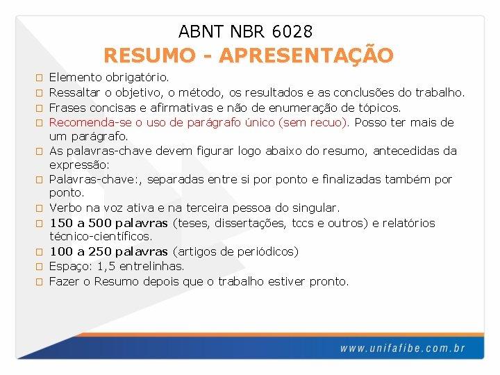 ABNT NBR 6028 RESUMO - APRESENTAÇÃO � � � Elemento obrigatório. Ressaltar o objetivo,