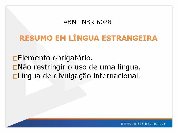 ABNT NBR 6028 RESUMO EM LÍNGUA ESTRANGEIRA �Elemento obrigatório. �Não restringir o uso de