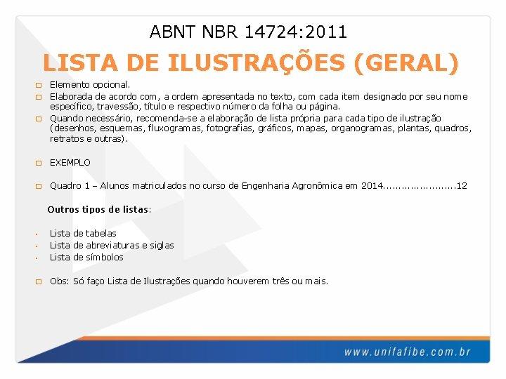 ABNT NBR 14724: 2011 LISTA DE ILUSTRAÇÕES (GERAL) Elemento opcional. � Elaborada de acordo