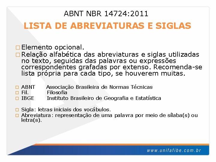 ABNT NBR 14724: 2011 LISTA DE ABREVIATURAS E SIGLAS � Elemento opcional. � Relação