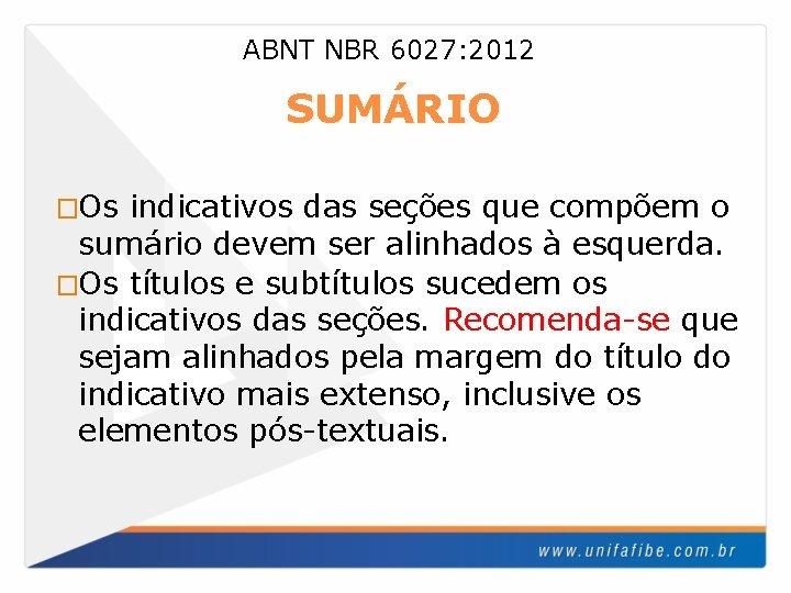 ABNT NBR 6027: 2012 SUMÁRIO �Os indicativos das seções que compõem o sumário devem