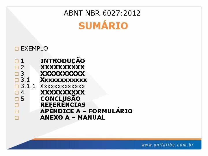 ABNT NBR 6027: 2012 SUMÁRIO � EXEMPLO � 1 � 2 � 3. 1.