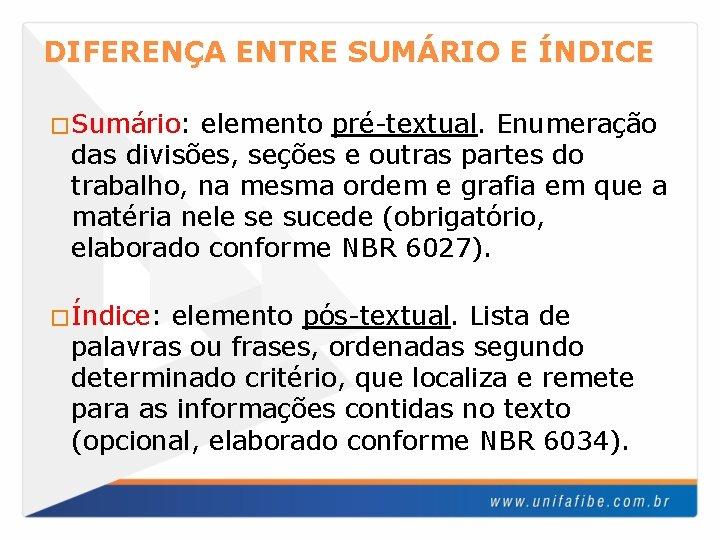DIFERENÇA ENTRE SUMÁRIO E ÍNDICE �Sumário: elemento pré-textual. Enumeração das divisões, seções e outras
