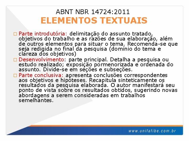 ABNT NBR 14724: 2011 ELEMENTOS TEXTUAIS � Parte introdutória: delimitação do assunto tratado, objetivos