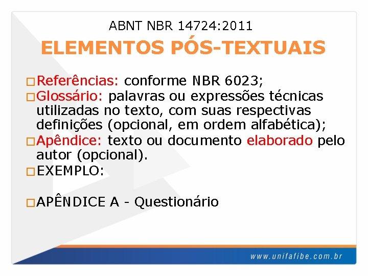 ABNT NBR 14724: 2011 ELEMENTOS PÓS-TEXTUAIS �Referências: conforme �Glossário: palavras ou NBR 6023; expressões