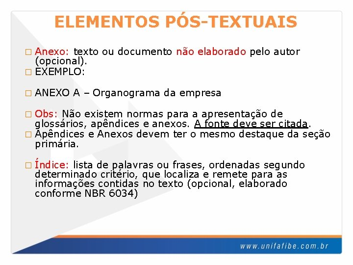 ELEMENTOS PÓS-TEXTUAIS � Anexo: texto ou documento não elaborado pelo autor (opcional). � EXEMPLO:
