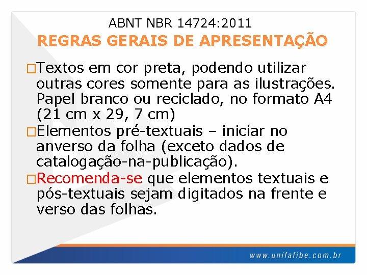 ABNT NBR 14724: 2011 REGRAS GERAIS DE APRESENTAÇÃO �Textos em cor preta, podendo utilizar