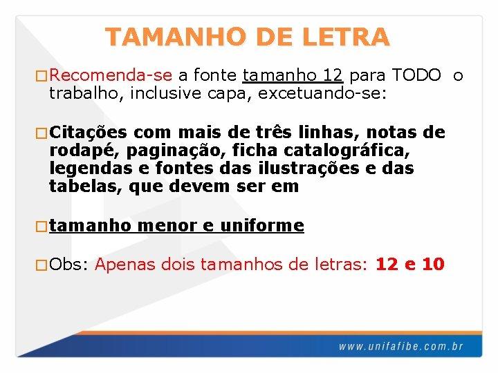 TAMANHO DE LETRA � Recomenda-se a fonte tamanho 12 para TODO o trabalho, inclusive