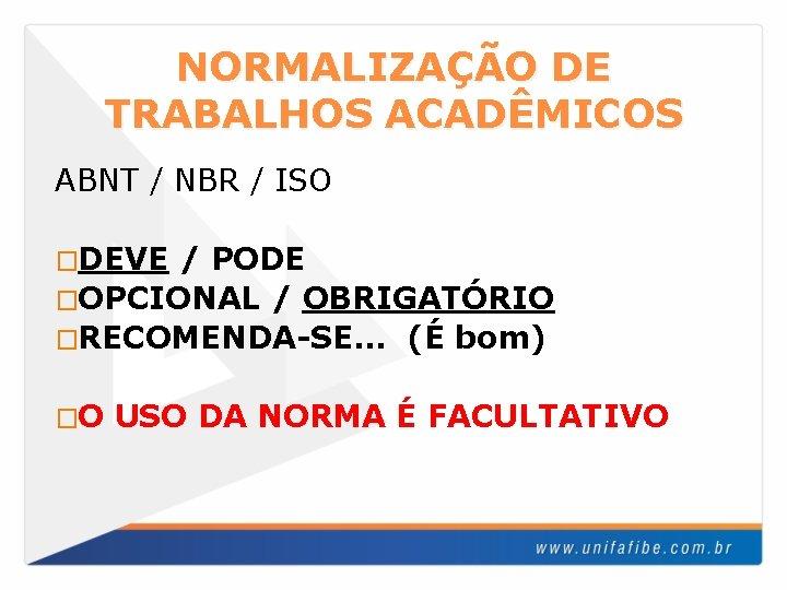 NORMALIZAÇÃO DE TRABALHOS ACADÊMICOS ABNT / NBR / ISO �DEVE / PODE �OPCIONAL /