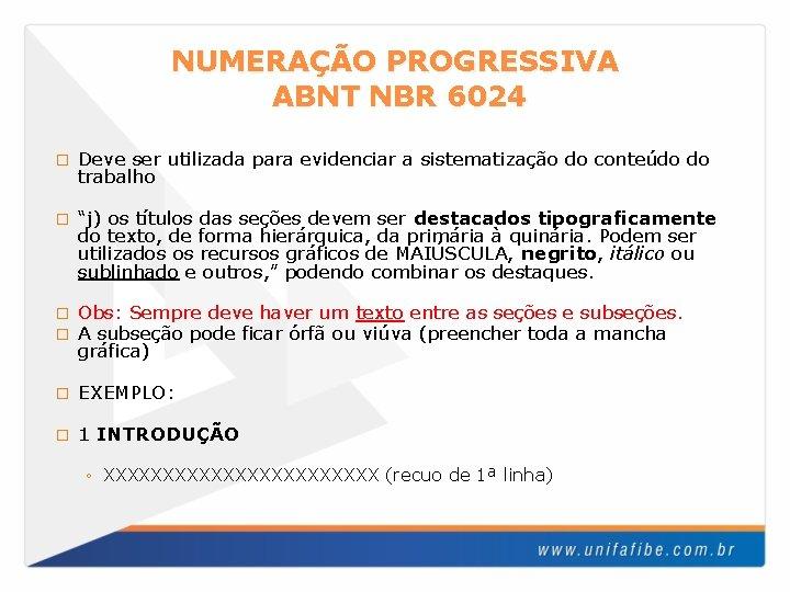 NUMERAÇÃO PROGRESSIVA ABNT NBR 6024 � Deve ser utilizada para evidenciar a sistematização do