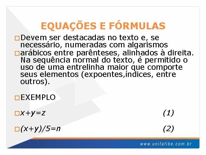 EQUAÇÕES E FÓRMULAS �Devem ser destacadas no texto e, se necessário, numeradas com algarismos