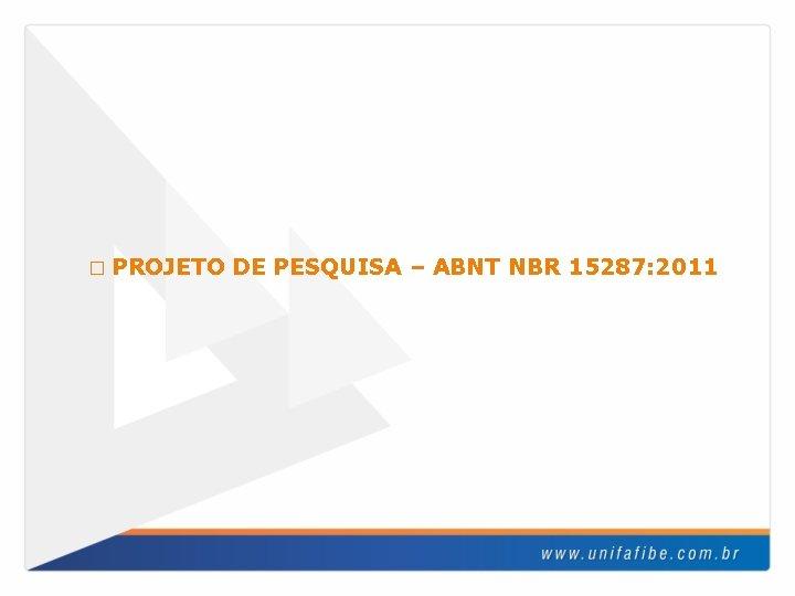� PROJETO DE PESQUISA – ABNT NBR 15287: 2011