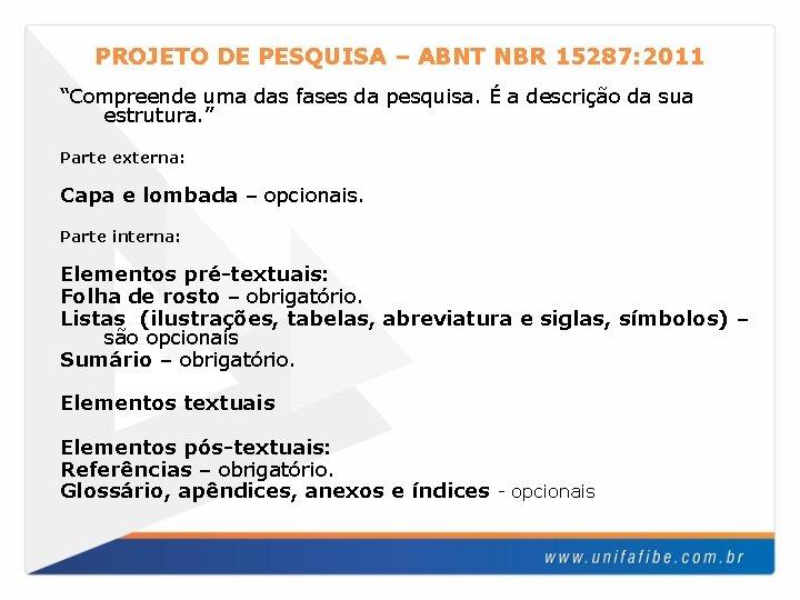 """PROJETO DE PESQUISA – ABNT NBR 15287: 2011 """"Compreende uma das fases da pesquisa."""