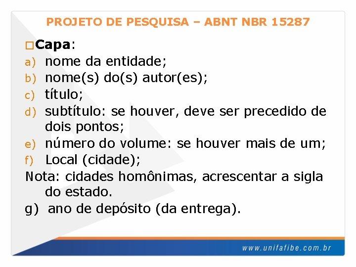 PROJETO DE PESQUISA – ABNT NBR 15287 �Capa: nome da entidade; b) nome(s) do(s)
