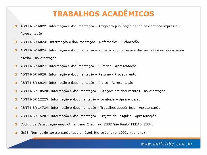 TRABALHOS ACADÊMICOS � ABNT NBR 6022: Informação e documentação – Artigo em publicação periódica