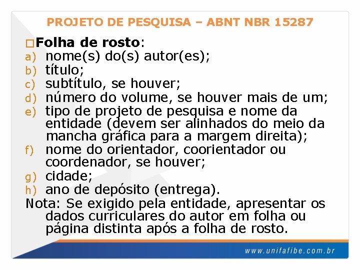 PROJETO DE PESQUISA – ABNT NBR 15287 �Folha de rosto: a) nome(s) do(s) autor(es);