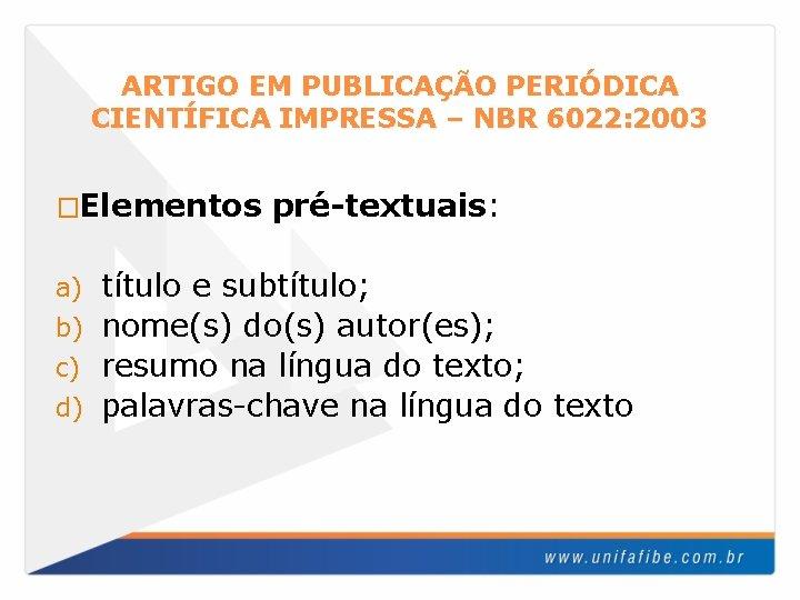 ARTIGO EM PUBLICAÇÃO PERIÓDICA CIENTÍFICA IMPRESSA – NBR 6022: 2003 �Elementos pré-textuais: título e