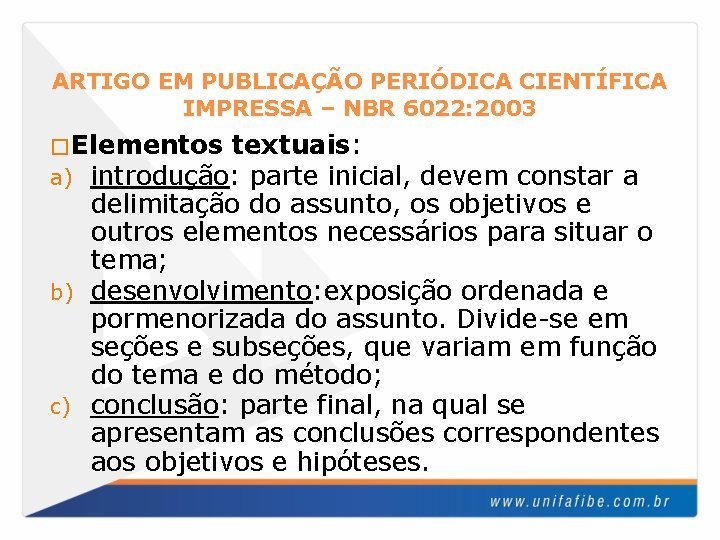 ARTIGO EM PUBLICAÇÃO PERIÓDICA CIENTÍFICA IMPRESSA – NBR 6022: 2003 �Elementos textuais: a) introdução: