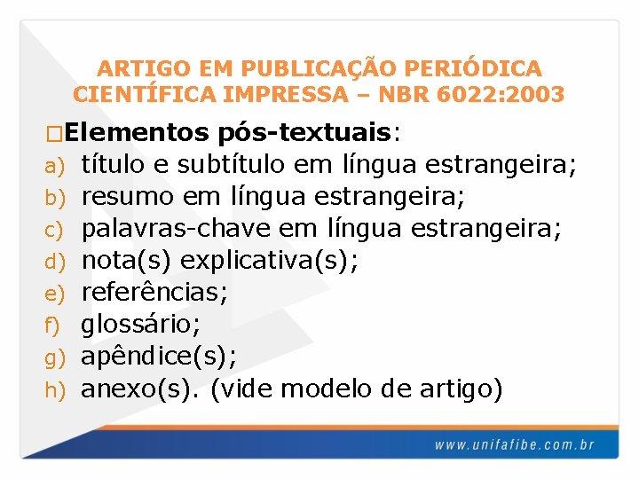 ARTIGO EM PUBLICAÇÃO PERIÓDICA CIENTÍFICA IMPRESSA – NBR 6022: 2003 �Elementos a) b) c)