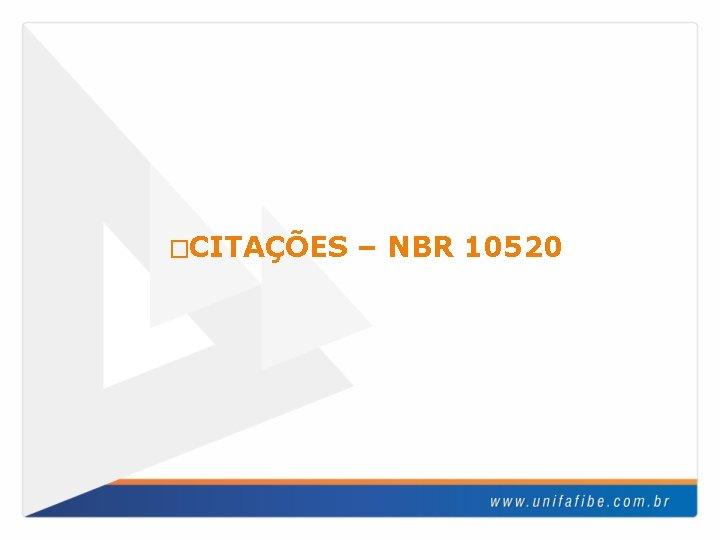 �CITAÇÕES – NBR 10520