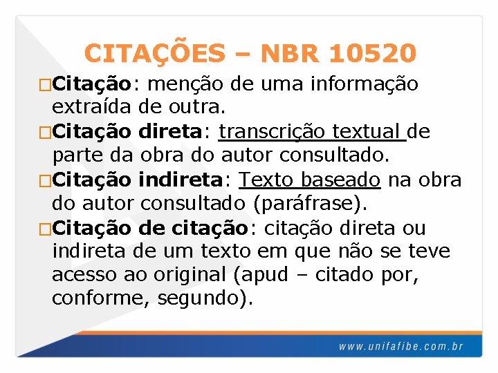 CITAÇÕES – NBR 10520 �Citação: menção de uma informação extraída de outra. �Citação direta: