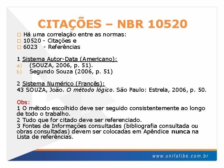 CITAÇÕES – NBR 10520 � � � Há uma correlação entre as normas: 10520