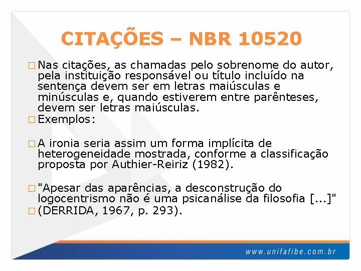 CITAÇÕES – NBR 10520 � Nas citações, as chamadas pelo sobrenome do autor, pela